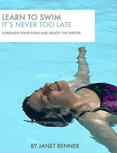 Learn To Swim It's Never Too Late: Conquer Your Fear and Enjoy the Water (Best Way To Massage A Girl)