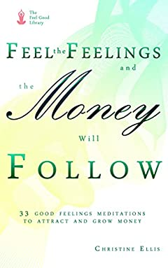 Feel the Feelings and the Money Will Follow: 33 Good Feelings Meditations to Attract and Keep Money (The Feel Good Library)