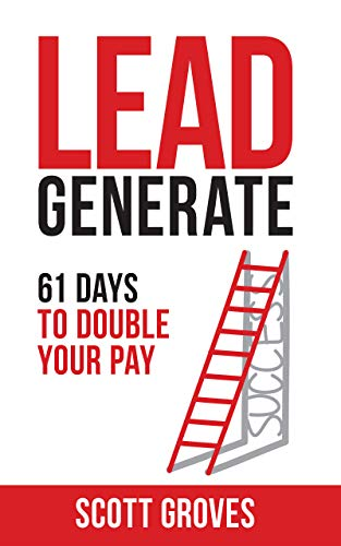 Lead Generate: 61 Days to Double Your Pay (B2b Lead Generation Best Practices)