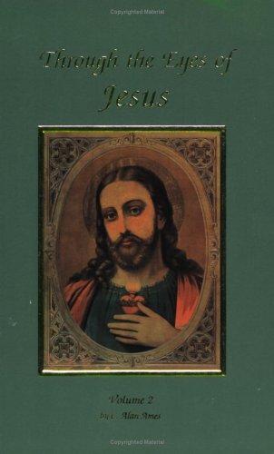 Through The Eyes Of Jesus, Volume 2 (Alan Ames Through The Eyes Of Jesus)