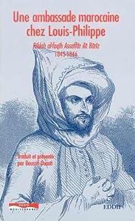 Une Ambassade Marocaine Chez Louis-Philippe Rihlah Al-Faqih Assaffar Ila Bariz 1845-1846 par Boussif Ouasti