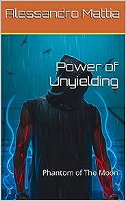 Power of Unyielding : Phantom of The Moon (Italian Edition)