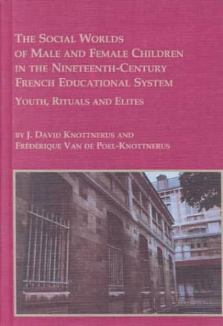 The Social Worlds of Male and Female Children in the Nineteenth Century    French Educational Systems: Youth, Rituals, and Elites (Mellen Studies in Education)