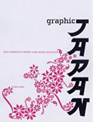 Graphic Japan:from woodblock and zen to manga and kawaii: From Woodblock to Superflat, Hypermodern, and Beyond