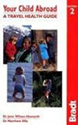 Your Child Abroad: a Travel Health Guide (Bradt Travel Guides)