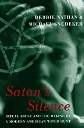 Satan's Silence: Ritual Abuse and the Making of a Modern American Witch Hunt