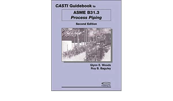 casti guidebook to asme b31 3 process piping 2nd edition casti rh amazon com PDF Asme B16.20 Ring Joint ASME B31.3 Welding