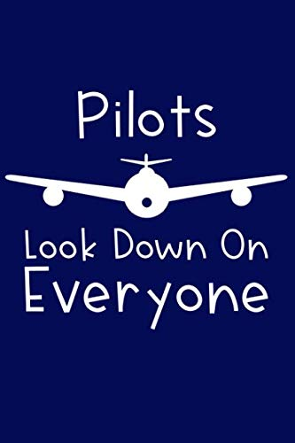 Pilots Look Down On Everyone: Lined Journal
