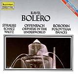 Ravel: Bolero; Strauss: Schatz Waltz; Offenbach: Orpheus in the Underworld; Borodin: Polovtsian Dances