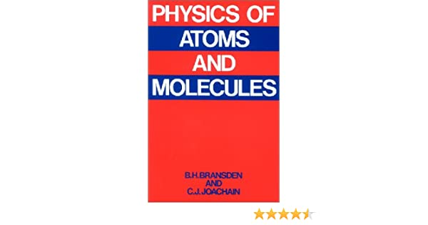 Physics of atoms and molecules: b. H. Bransden, c. J. Joachain.