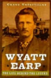 Wyatt Earp: The Life Behind the Legend