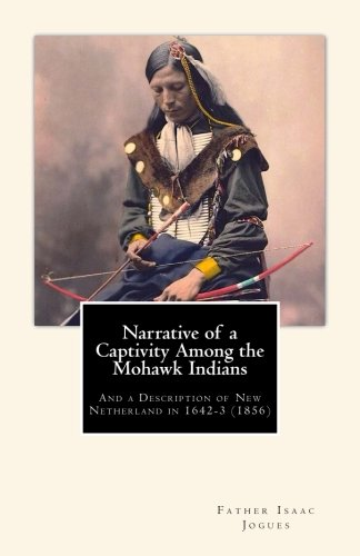 Narrative of a Captivity among the Mohawk Indians: And a Description of New Netherland in 1642-3 (1856)