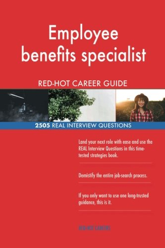 Employee benefits specialist RED-HOT Career Guide; 2505 REAL Interview Questions PDF