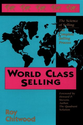 World Class Selling: The Science of Selling, the Complete ...