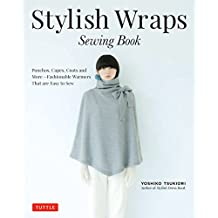 Stylish Wraps Sewing Book: Ponchos, Capes, Coats and More - Fashionable Warmers that are Easy to Sew (Download for Patterns to Print)