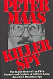 Killer Spy: The Inside Story of the Fbi's Pursuit and Capture of  Aldrich Ames, America's Deadliest Spy