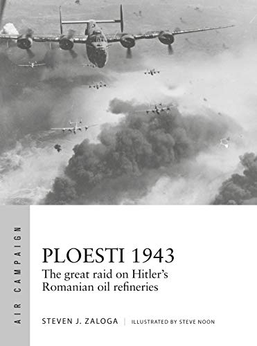 Ploesti 1943: The great raid on Hitler's Romanian oil refineries (Air Campaign Book -