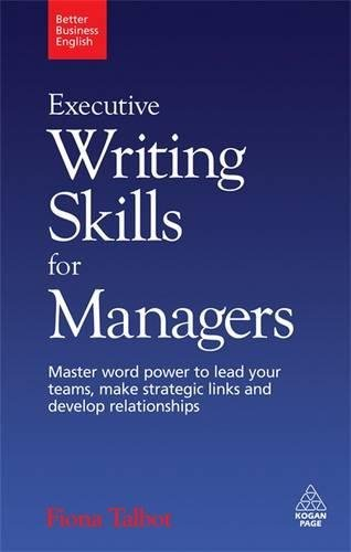 Executive Writing Skills for Managers: Master Word Power to Lead Your Teams, Make Strategic Links and Develop Relationsh