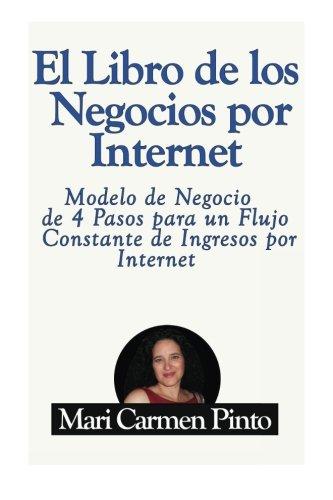 El libro de los Negocios por Internet: Modelo de Negocio de 4 Pasos para un Flujo Constante de Ingresos por Internet (Marketig y Publicidad) (Volume 1) (Spanish Edition)