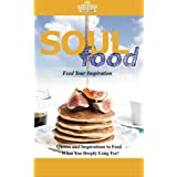 Soul Food: Feed Your Inspiration: Quotes and Inspirations to Feed What You Deeply Long For!