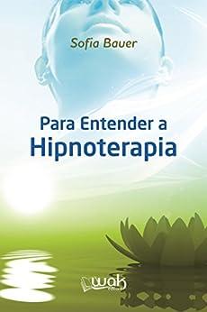 Para entender a hipnoterapia por [Bauer, Sofia]