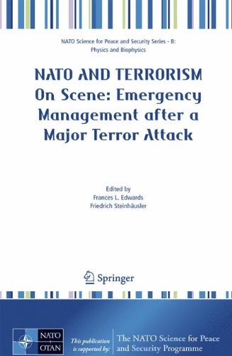 NATO And Terrorism: On Scene: New Challenges for First Responders and Civil Protection (NATO Science for Peace and Security Series B: Physics and Biophysics) PDF
