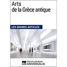 Arts de la Grèce antique (Les Grands Articles d'Universalis) (French Edition)