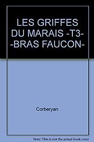 Les griffes du marais, tome 3 : Bras-faucon par Éric Corbeyran