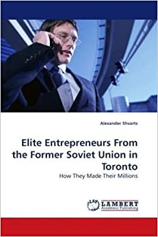 Book Elite Entrepreneurs From the Former Soviet Union in Toronto: How They Made Their Millions