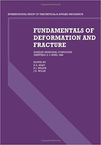 Fundamentals of Deformation and Fracture Eshelby Memorial Symposium Sheffield 2-5 April 1984