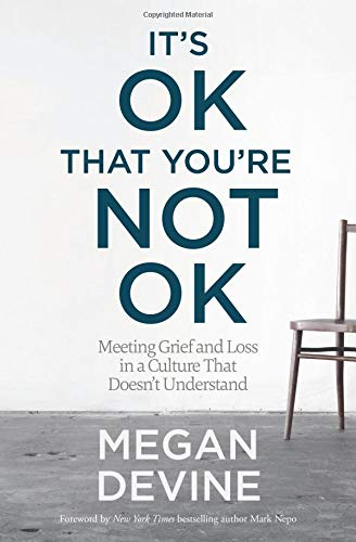 It's OK That You're Not OK: Meeting Grief and Loss in a Culture That Doesn't Understand (Things To Think About Before Getting A Divorce)