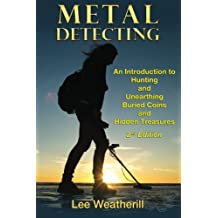 Metal Detecting: An Introduction to Hunting and Unearthing Buried Coins and Hidden Treasures