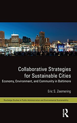 Collaborative Strategies for Sustainable Cities: Economy, Environment and Community in Baltimore (Routledge Studies in Public Administration and Environmental Sustainability)