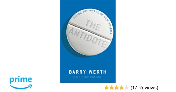 The Antidote Inside The World Of New Pharma Barry Werth