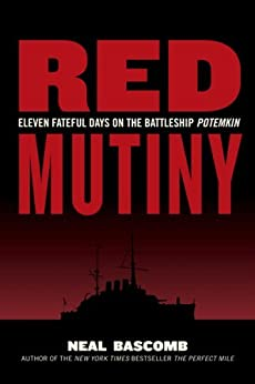 Red Mutiny: Eleven Fateful Days on the Battleship Potemkin by [Bascomb, Neal]