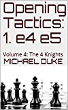 Opening Tactics: 1. E4 E5: Volume 4: The 4 Knights-Michael Duke