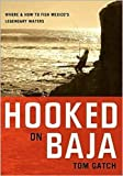 Search : Hooked on Baja: Where and How to Fish Mexico's Legendary Waters