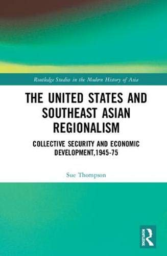 The United States and Southeast Asian Regionalism: Collective Security and Economic Development, 1945–75