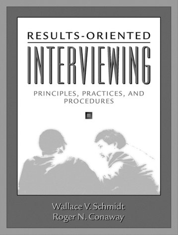 Results Oriented Interviewing  Principles Practices And Procedures