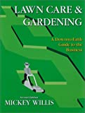 Lawn Care and Gardening : A Down-to-Earth Guide to the Business, Willis, Mickey, 0963937154