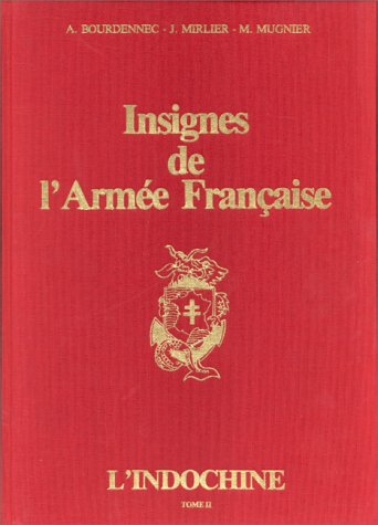 Insignes de l'Armee Francais: L'Indochine, Tome II (Badges of the French Army: Vietnam, Volume II)