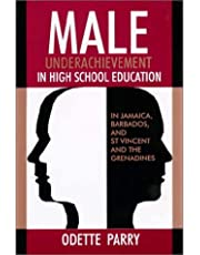 Male Underachievement in High School Education: In Jamaica, Barbados, and st Vincent and the Grenadines