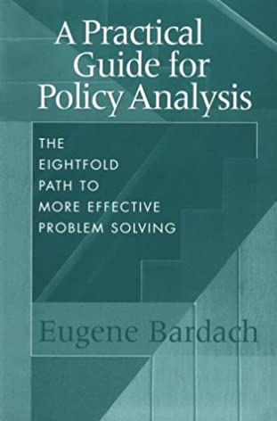 a practical guide for policy analysis the eightfold path to more rh amazon com practical guide for policy analysis fifth edition a practical guide for policy analysis 5th edition pdf
