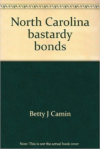 Book North Carolina bastardy bonds by Betty J Camin (1990-05-03)