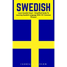 Swedish: Learn Swedish Now! - Simplified Guide To Learning Swedish Language With 101 Common Phrases! (Swedish Language, Swedish Edition, Language Learning)