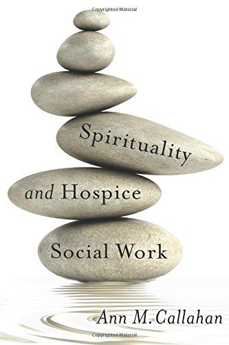 Spirituality and Hospice Social Work (End-of-Life Care: A Series)