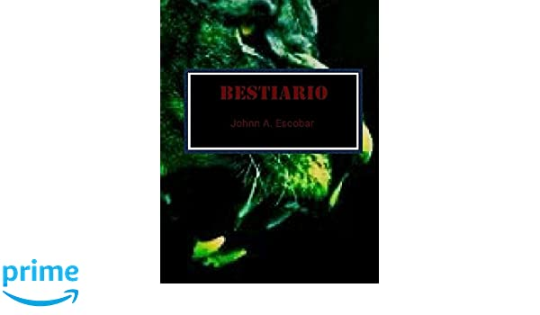 Bestiario (Spanish Edition): Johnn A Escobar: 9781983916885: Amazon.com: Books
