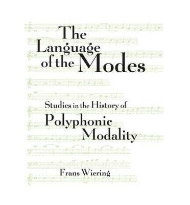 Download [(The Language of the Modes: Studies in the History of Polyphonic Modality)] [Author: Frans Wiering] published on (October, 2001) PDF