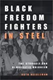 Black Freedom Fighters in Steel: The Struggle for Democratic Unionism (ILR Press books), Ruth Needleman, 0801488583