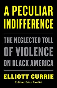 A Peculiar Indifference: The Neglected Toll of Violence on Black America